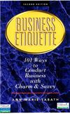 Business Etiquette (2nd Edition 2002) , 101 way to conduct Business with Charm & Savvy