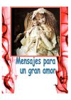 Capitulo 1 &quot;Mensajes para un gran amor&quot; autor: Adry 